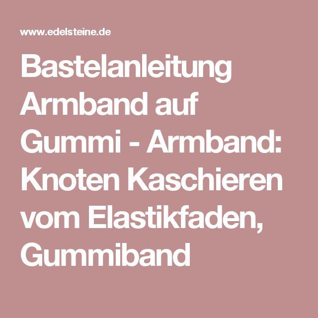 Bastelanleitung Armband auf Gummi - Armband: Knoten Kaschieren vom Elastikfaden, Gummiband