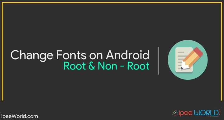Learn to Change Fonts on Android Device Like Smartphone and Tablet. Tutorials for Both Rooted and Non - Rooted Devices   No Root Required