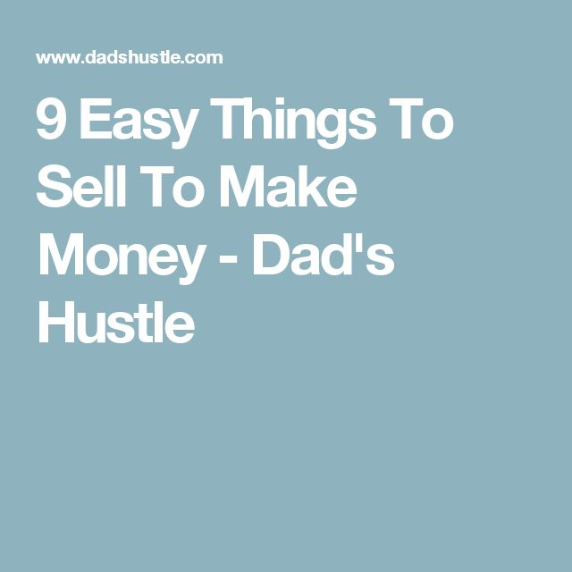 9 Easy Things To Sell To Make Money - Dad's Hustle