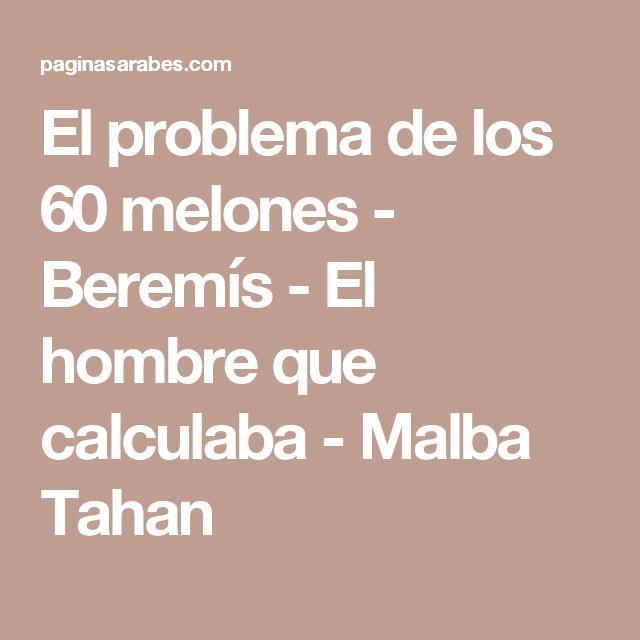 El problema de los 60 melones - Beremís - El hombre que calculaba - Malba Tahan