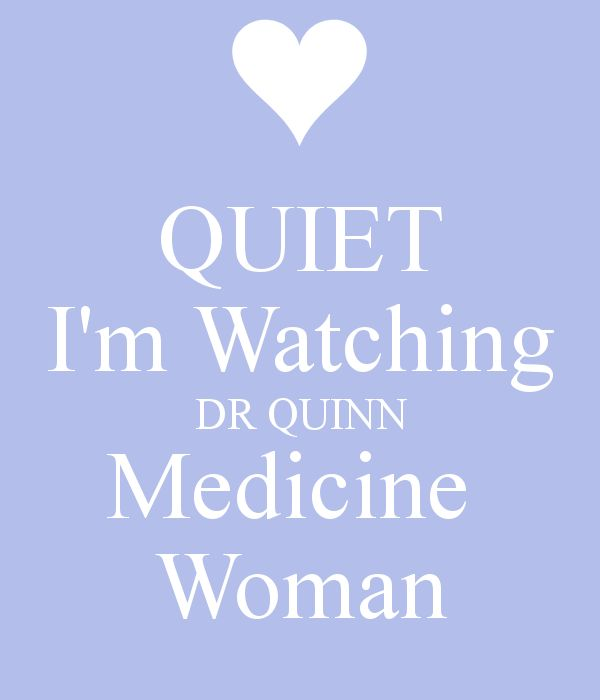 Silence when Dr Quinn is on!