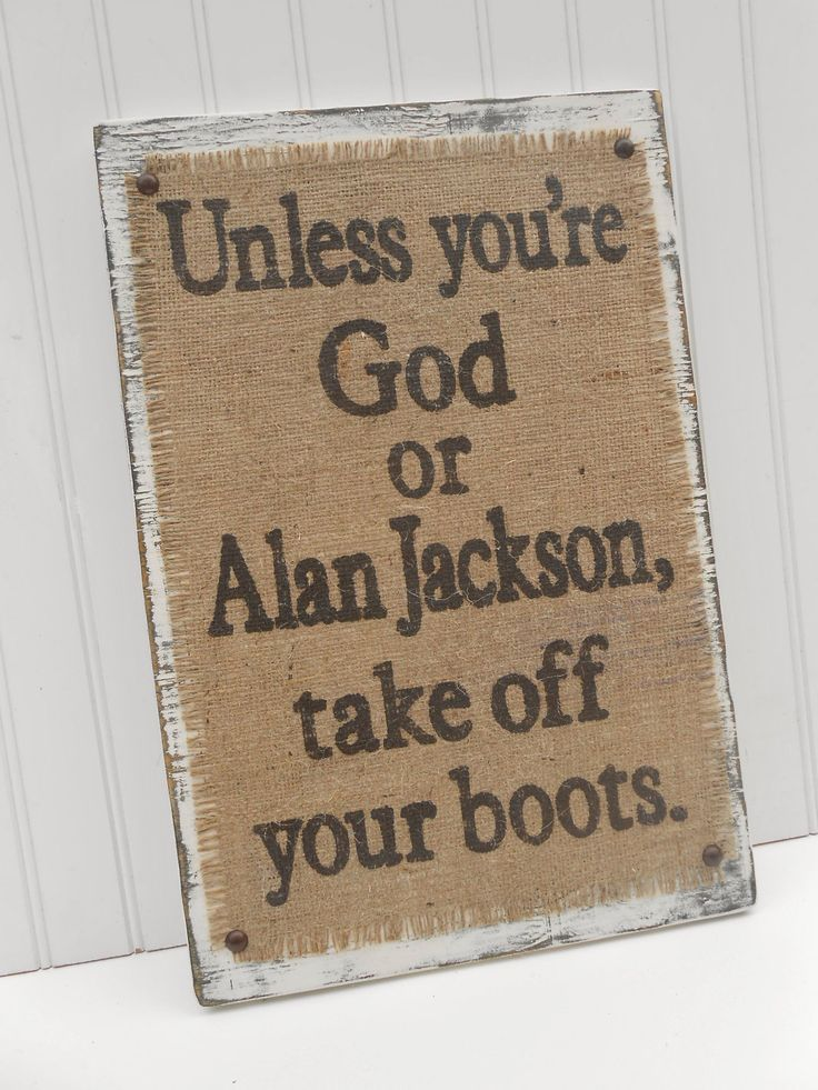 Alan Jackson Burlap and Boots sign, Country Western, Honky Tonk, GOD. $48.00, via Etsy.