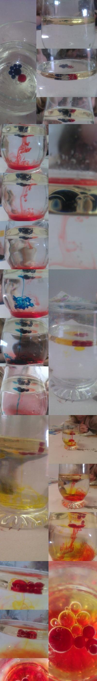 Öl in Wasser    Material: Glas, Wasser, Lebensmittelfarbe, Speiseöl    1.    Glas mit Wasser füllen  2.    Speiseöl hinein geben (Die Öl-Schicht sollte ca. 1-2 cm dick sein)  3.    Lebensmittelfarbe hineintropfen  4.    Beobachten  HAVE FUN :)