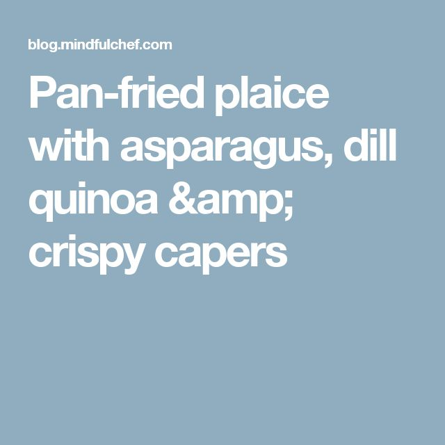 Pan-fried plaice with asparagus, dill quinoa & crispy capers