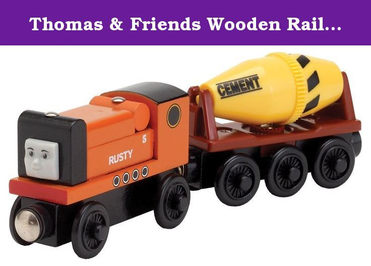 Thomas & Friends Wooden Railway- Rusty with Cement Mixer. Rusty is a very self-assured and dedicated worker with a huge heart. Along with his cement mixer, Rusty proves to be an extremely Useful Engine at construction sites where there's concrete work to be done! His mixer turns as Rusty pulls it along. Thomas Wooden Railway vehicles, track and destinations are not compatible with Take Along Thomas items.