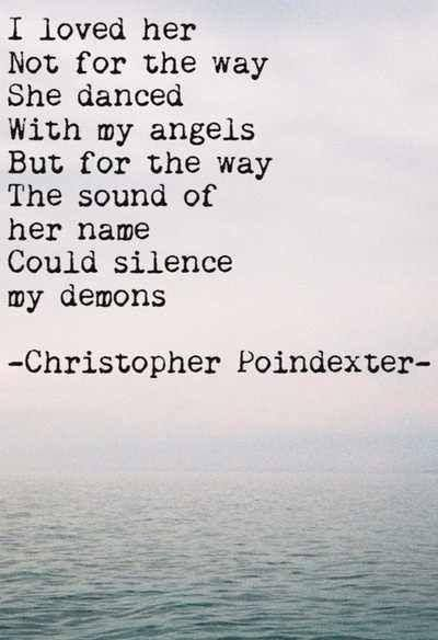 I loved her not for the way she danced with my angels, but for the way the sound of her name could silence my demons