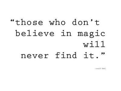 ;-)Life Motivation, Finding Magic, Good Things, Ronald Dahl Quotes, Fantasy Quote, Dahl Roald Tattoo, Roald Dahl Quotes Magic, Funny Stuff, Finding Neverland Quotes