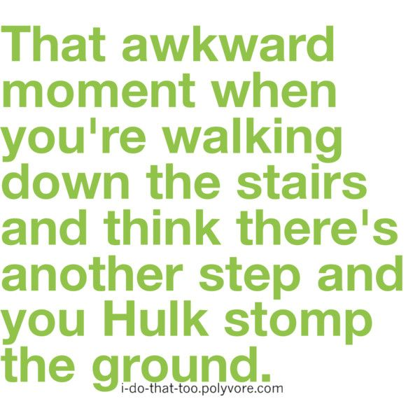 literally just laughed out loud: Awkward Moments, Stairs, Quotes, Hulkstomp, Giggles, I'M Done, Hulk Smash, So True, Hulk Stomp