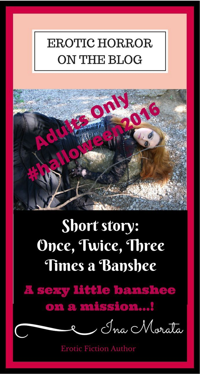 "On the blog: free erotic story, ""Once, Twice, Three Times a Banshee"". A sexy little banshee on a mission, a man who is lost, looking for a Halloween party, and a chance meeting along the roadside. One hot piece of erotic horror for #halloween2016.  Adult readers only, please.  Find it at: http://ina-morata.com/2016/10/27/once-twice-three-times-a-banshee-18-only?utm_content=buffer1cb9a&utm_medium=social&utm_source=pinterest.com&utm_campaign=buffer  Happy reading!  Ina x"