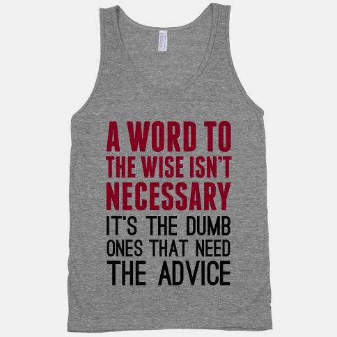 Word To the wise shirt... I'd wear that!
