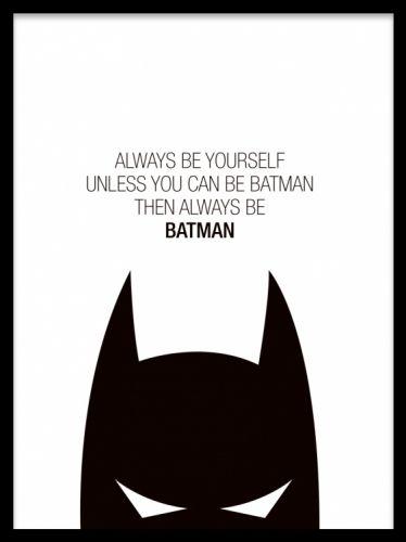"""Batman, poster. Barntavla med texten """"Always be yourself, unless you can be Batman, then always be Batman"""". Vi har fler svartvita barntavlor med söta citat och texter. Vi trycker våra barnposters på ett matt obestruket papper. Desenio.com"""