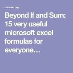 Beyond If and Sum: 15 very useful microsoft excel formulas for everyone…