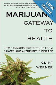 Marijuana Gateway to Health: How Cannabis Protects Us from Cancer and Alzheimer's Disease: Clint Werner: 9780983426189: Amazon.com: Books