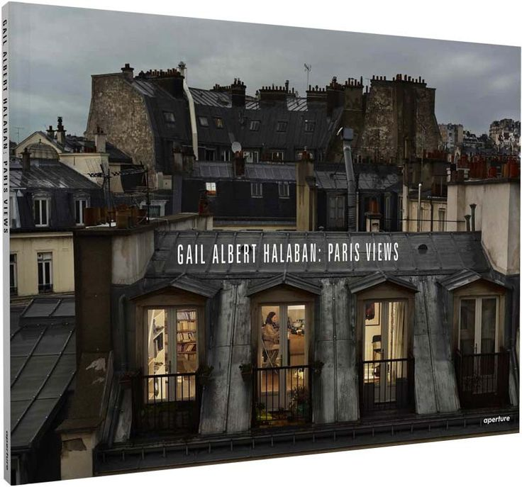 Gail Albert Halaban: Paris Views - Aperture Foundation