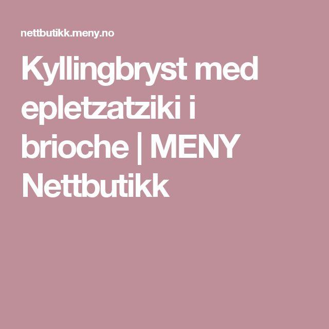Kyllingbryst med epletzatziki i brioche | MENY Nettbutikk