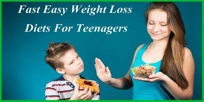 Fast Easy Weight Loss Diets For Teenagers