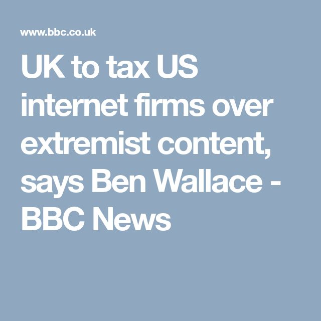 UK to tax US internet firms over extremist content, says Ben Wallace - BBC News