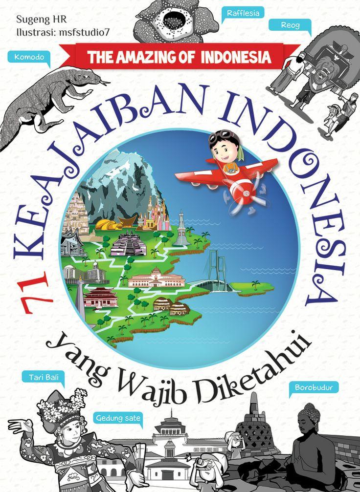 The Amazing of Indonesia: 71 Keajaiban Indonesia yang Wajib Diketahui.