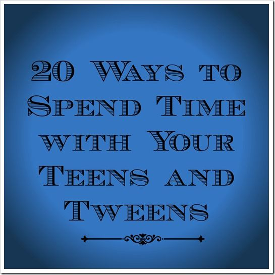 20 ideas for spending quality time with teens and almost teens