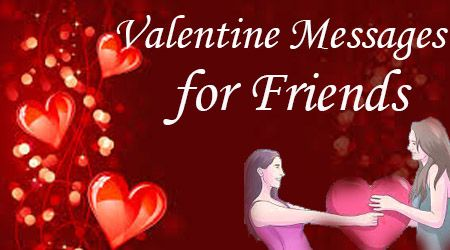 Friends also send Valentine's Day wishes for the friends through text messages and makes the friend feel good and special.