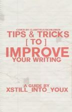 Tips & Tricks To Improve Your Writing by XStill_Into_YouX
