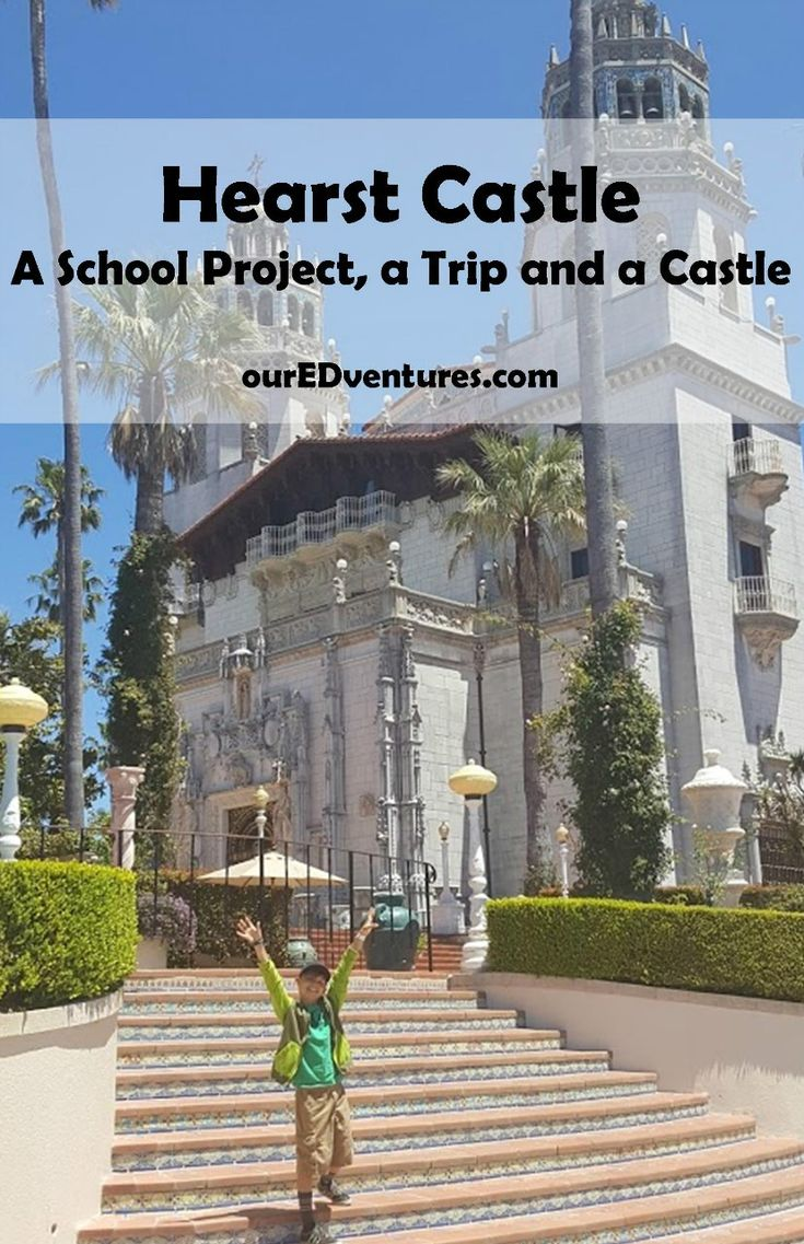 Hearst castle a school project a trip and a castle