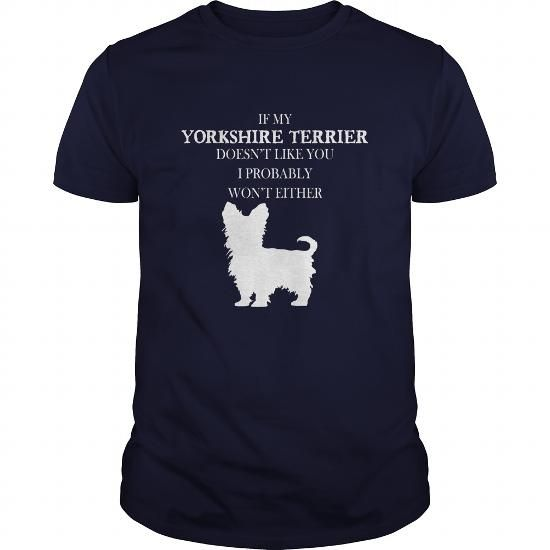Awesome Yorkshire Terrier Lovers Tee Shirts Gift for you or your family your friend:  Yorkshire Terrier T-shirt - If my Yorkshire terrier doesnt like you. I probably wont either Tee Shirts T-Shirts