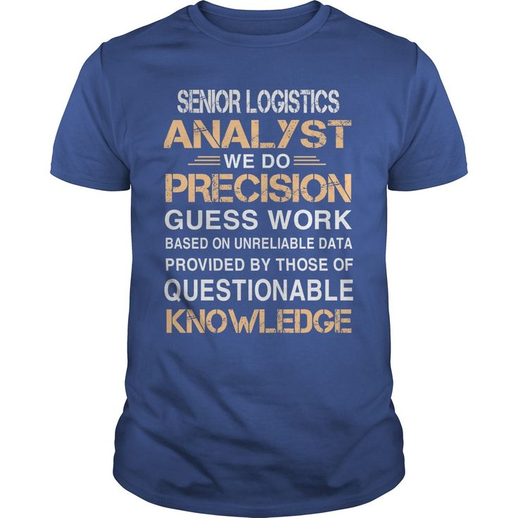 SENIOR LOGISTICS ANALYST WE DO PRECISION GUESS WORK QUESTIONABLE KNOWLEDGE #gift #ideas #Popular #Everything #Videos #Shop #Animals #pets #Architecture #Art #Cars #motorcycles #Celebrities #DIY #crafts #Design #Education #Entertainment #Food #drink #Gardening #Geek #Hair #beauty #Health #fitness #History #Holidays #events #Home decor #Humor #Illustrations #posters #Kids #parenting #Men #Outdoors #Photography #Products #Quotes #Science #nature #Sports #Tattoos #Technology #Travel #Weddings…