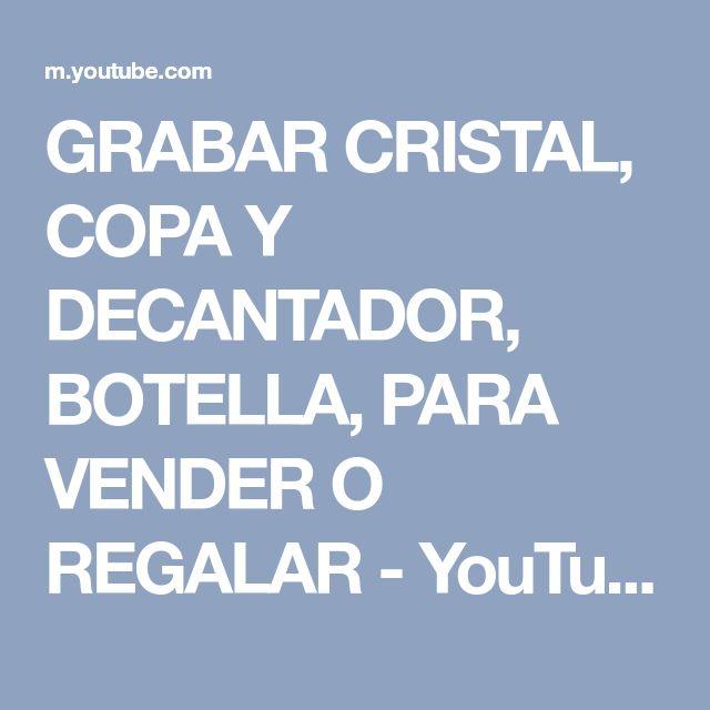 GRABAR CRISTAL, COPA Y DECANTADOR, BOTELLA, PARA VENDER O REGALAR - YouTube