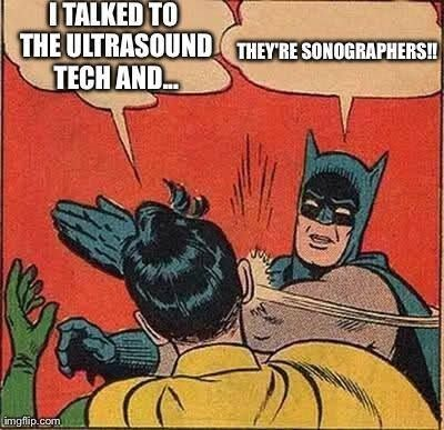 Ultrasound humor, haha yes hate when I hear techs technicians