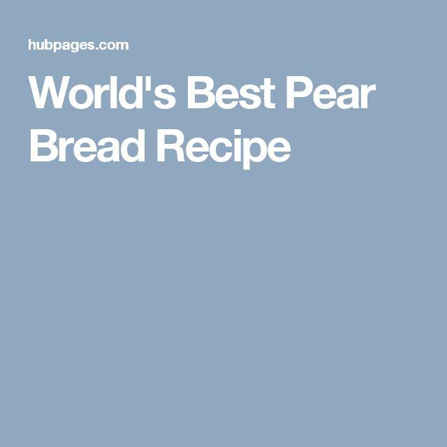 World's Best Pear Bread Recipe