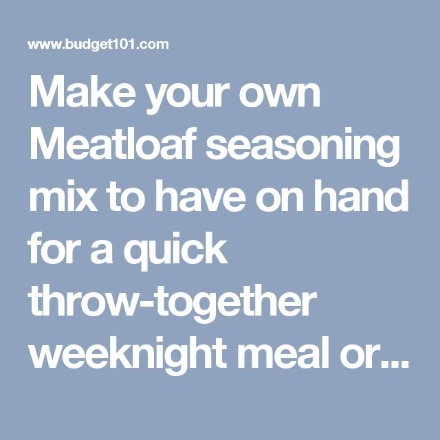 Make your own Meatloaf seasoning mix to have on hand for a quick throw-together weeknight meal or as a lovely addition to a gift basket for someone you care about. You'll Need: 2 tsp. dried mustard 2 tsp. paprika 3/4 tsp. salt 1 1/2 tsp. dried thyme 1 1/2 tsp. basil 1 tsp. black pepper 1 tsp. garlic powder 1 tsp. onion powder Combine all the spices and seal in ziploc or vacuum seal bag (or jar), seal & shake to combine. This makes 1 Mix. To Prepare a Meatloaf, You'll Need: 1 package Meat…