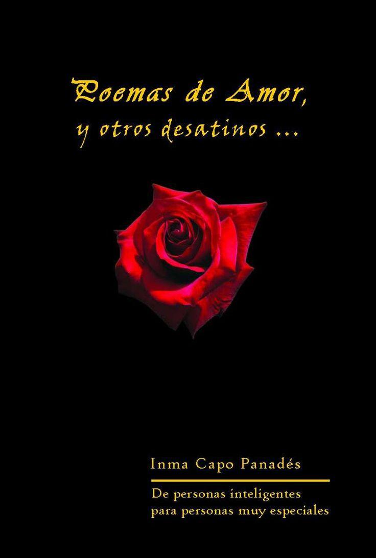 Pide mi último libro de Poemas de Amor y otros desatinos... ¡te fascinará! Sólo 12€ más gastos de envío. inma.capo@gmail.com