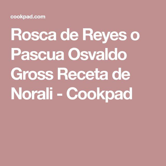 Rosca de Reyes o Pascua Osvaldo Gross Receta de Norali - Cookpad