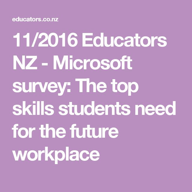11/2016  Educators NZ - Microsoft survey: The top skills students need for the future workplace