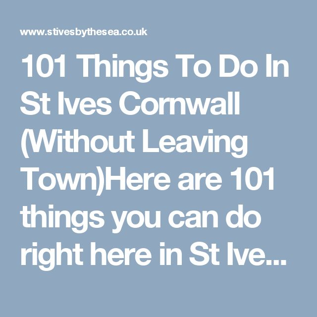 101 Things To Do In St Ives Cornwall (Without Leaving Town)Here are 101 things you can do right here in St Ives Cornwall. You can walk to them all from the harbour without having to drive anywhere.Surfing - take a lesson or hire a su...
