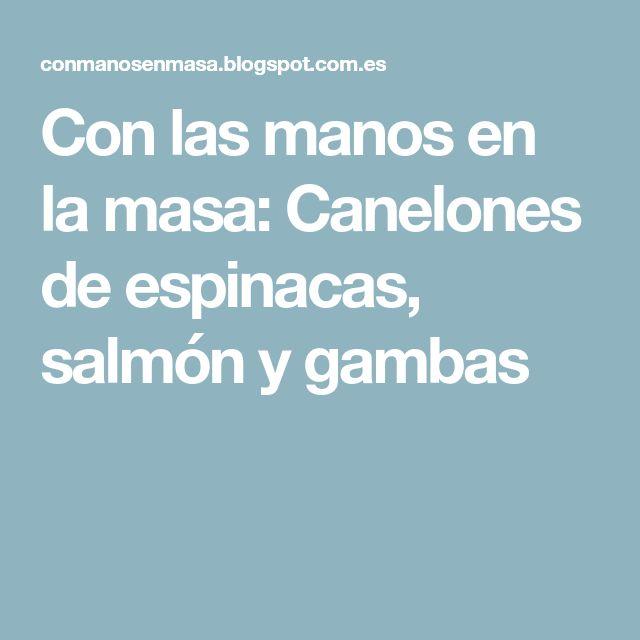 Con las manos en la masa: Canelones de espinacas, salmón y gambas
