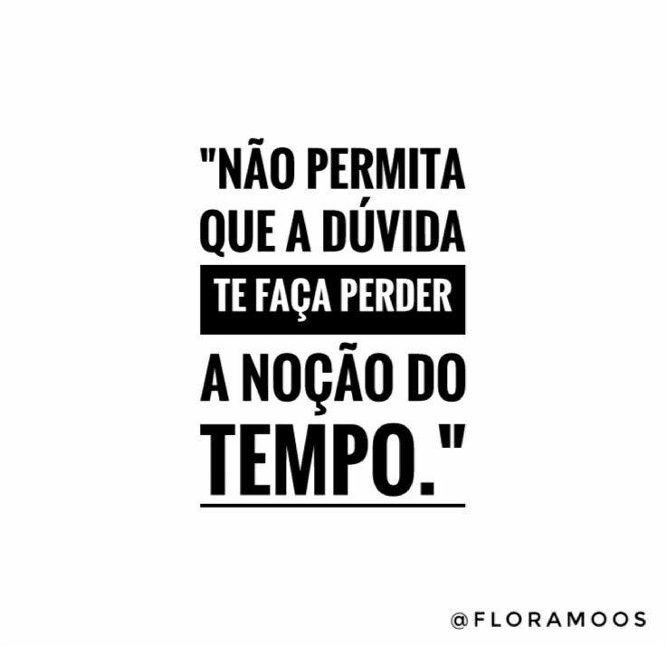 Frase fundo branco - Instagram  @tatyramos14 e @floramoos