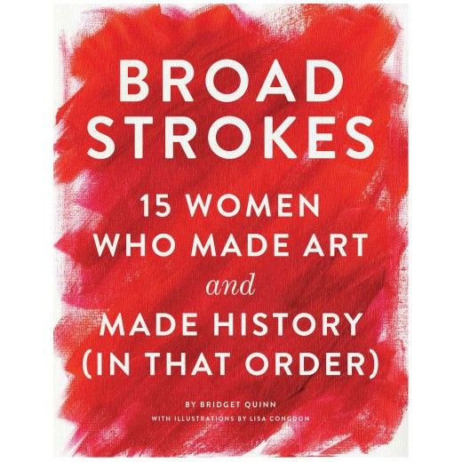 broad strokes 15 women who made art and made history in that order hardcover bridget quinn christmas wishlist