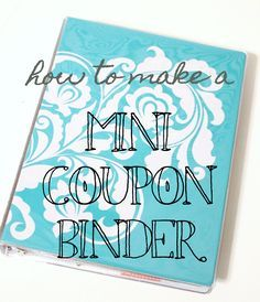 A non-extreme, easy to manage and make, Mini-Coupon Binder for the wanna-be extreme couponer.