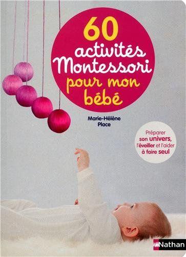60 activités Montessori pour mon bébé : Préparer son univers, l'éveiller et l'aider à faire seul: Amazon.fr: Marie-Hélène Place, Eve Herrman...