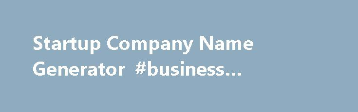 Startup Company Name Generator #business #letterhead http://business.remmont.com/startup-company-name-generator-business-letterhead/  #business name generator # Startup Company Name Generator SIMILAR Generate highly relevant name suggestions which are closely related to the primary keywords searched for. Some of the methods used for the task are as follows Synonyms, Antonyms and others using Thesaurus More suggestions using words that co-occur much more often than normally expected (also…