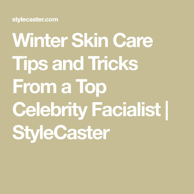 Winter Skin Care Tips and Tricks From a Top Celebr…