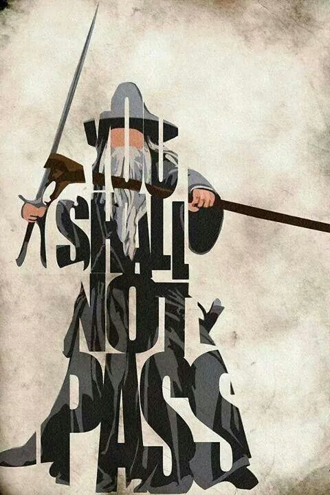 Gandalf.  You shall not pass.  Tolkien.