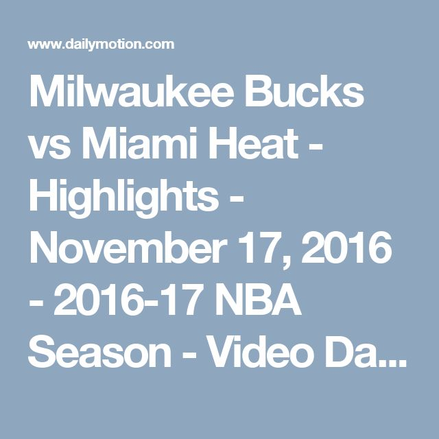 Milwaukee Bucks vs Miami Heat - Highlights - November 17, 2016 - 2016-17 NBA Season - Video Dailymotion