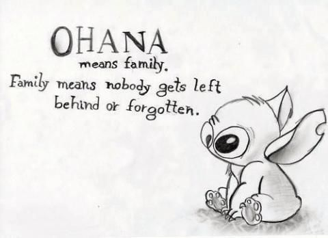 "OHANA - Means Family. ""Family Means nobody gets left beehind and Forgotten!"" 