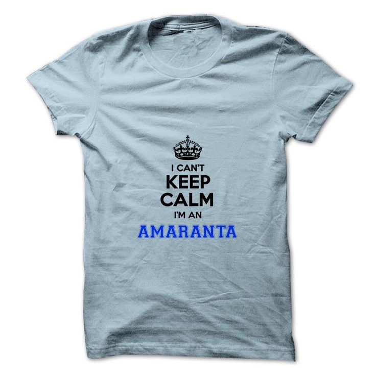 I cant keep calm Im an AMARANTA https://www.sunfrog.com/Names/I-cant-keep-calm-Im-an-AMARANTA.html?46568