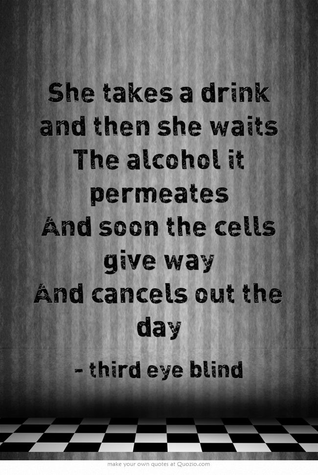 Addiction.  (Third eye blind-God of Wine)