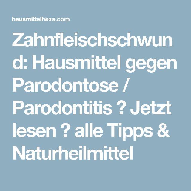 Zahnfleischschwund: Hausmittel gegen Parodontose / Parodontitis → Jetzt lesen → alle Tipps & Naturheilmittel