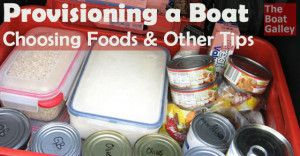 Tips on provisioning in general and specific foods that work well on a boat.